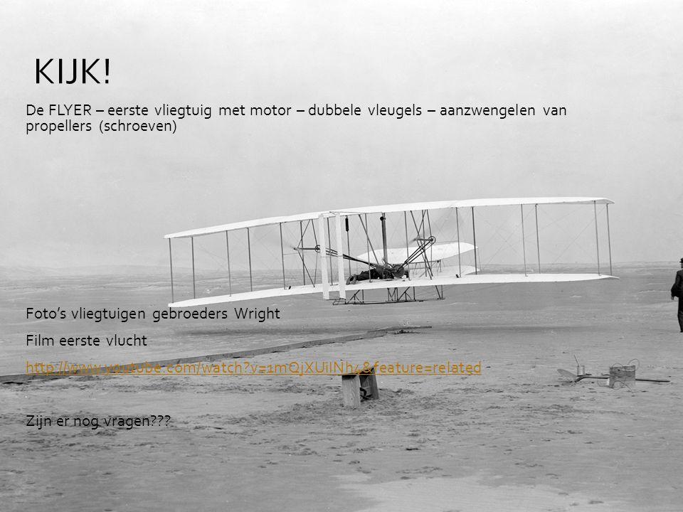 De FLYER – eerste vliegtuig met motor – dubbele vleugels – aanzwengelen van propellers (schroeven) Foto's vliegtuigen gebroeders Wright Film eerste vlucht http://www.youtube.com/watch?v=1mQjXUiINh4&feature=related Zijn er nog vragen??.
