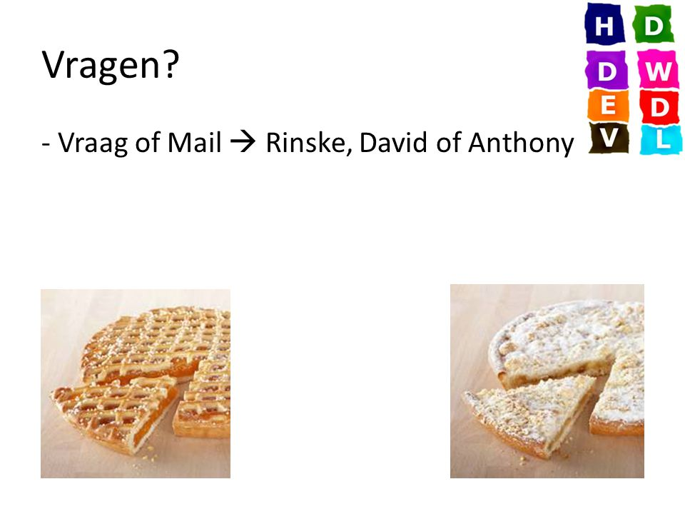 Vragen? - Vraag of Mail  Rinske, David of Anthony
