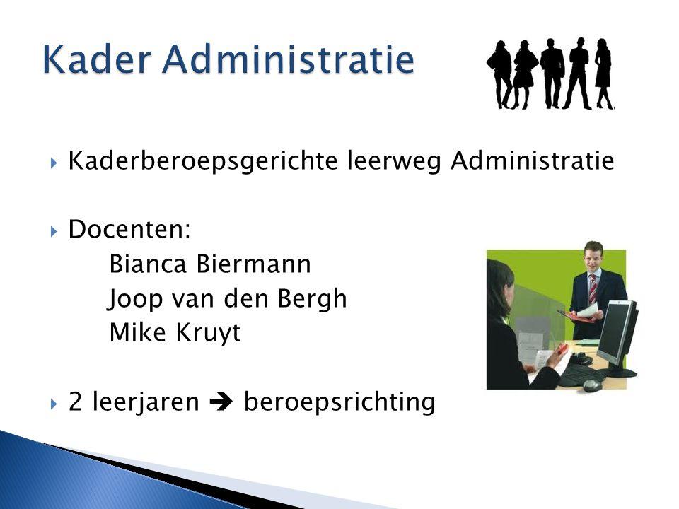  Kaderberoepsgerichte leerweg Administratie  Docenten: Bianca Biermann Joop van den Bergh Mike Kruyt  2 leerjaren  beroepsrichting