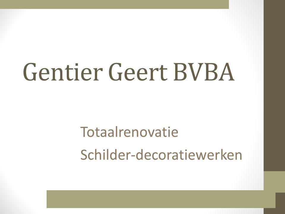 Gentier Geert BVBA Totaalrenovatie Schilder-decoratiewerken