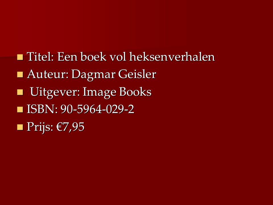 Titel: Een boek vol heksenverhalen Titel: Een boek vol heksenverhalen Auteur: Dagmar Geisler Auteur: Dagmar Geisler Uitgever: Image Books Uitgever: Image Books ISBN: 90-5964-029-2 ISBN: 90-5964-029-2 Prijs: €7,95 Prijs: €7,95