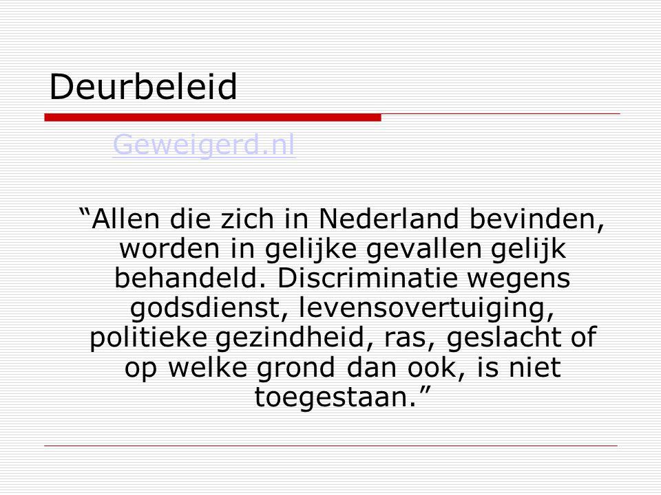 """Deurbeleid Geweigerd.nl """"Allen die zich in Nederland bevinden, worden in gelijke gevallen gelijk behandeld. Discriminatie wegens godsdienst, levensove"""