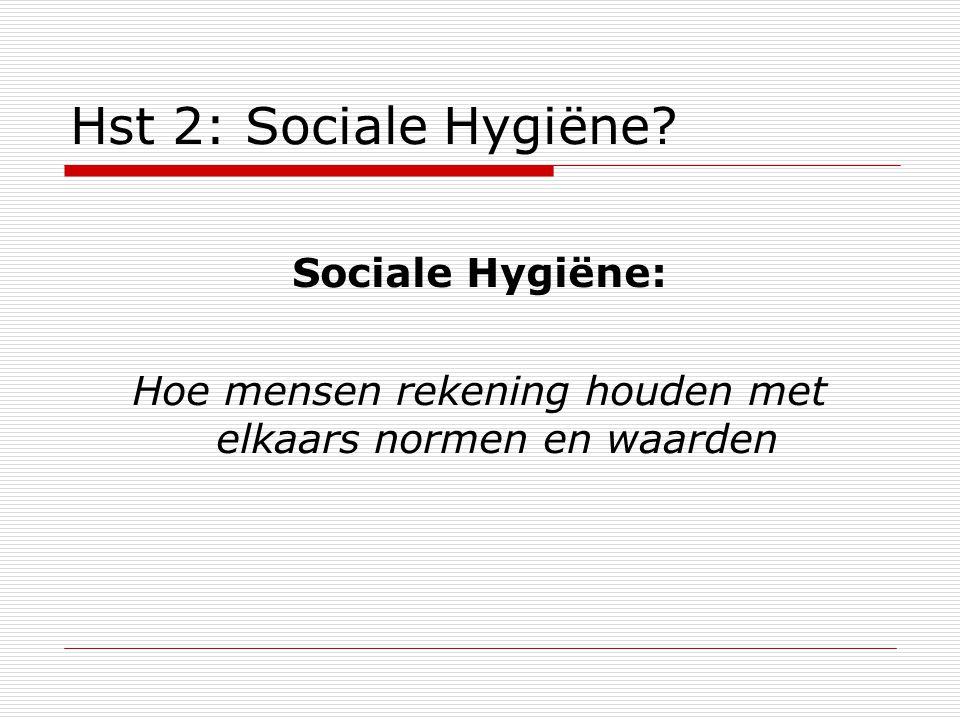 Hst 2: Sociale Hygiëne? Sociale Hygiëne: Hoe mensen rekening houden met elkaars normen en waarden