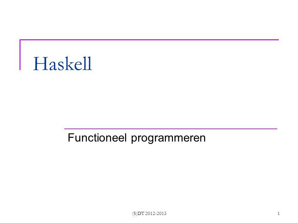 (S)DT 2012-2013 22 Hogere orde functies functies kunnen als argument een functie hebben functies kunnen als resultaat een functie teruggeven functies kunnen als parameter van andere functies worden gebruikt -- later toepassen van een functie f op 1 argument a noteren we door (f a) eventueel zonder haakjes vergelijk met Lisp (f a b)!!!