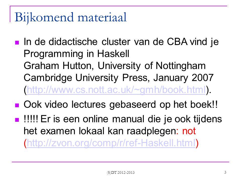 Bijkomend materiaal In de didactische cluster van de CBA vind je Programming in Haskell Graham Hutton, University of Nottingham Cambridge University Press, January 2007 (http://www.cs.nott.ac.uk/~gmh/book.html).http://www.cs.nott.ac.uk/~gmh/book.html Ook video lectures gebaseerd op het boek!.