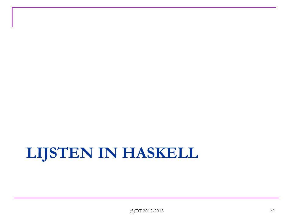 LIJSTEN IN HASKELL (S)DT 2012-2013 31