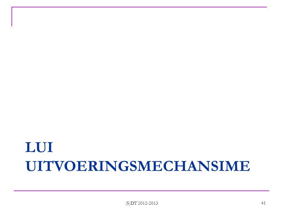 LUI UITVOERINGSMECHANSIME (S)DT 2012-2013 41