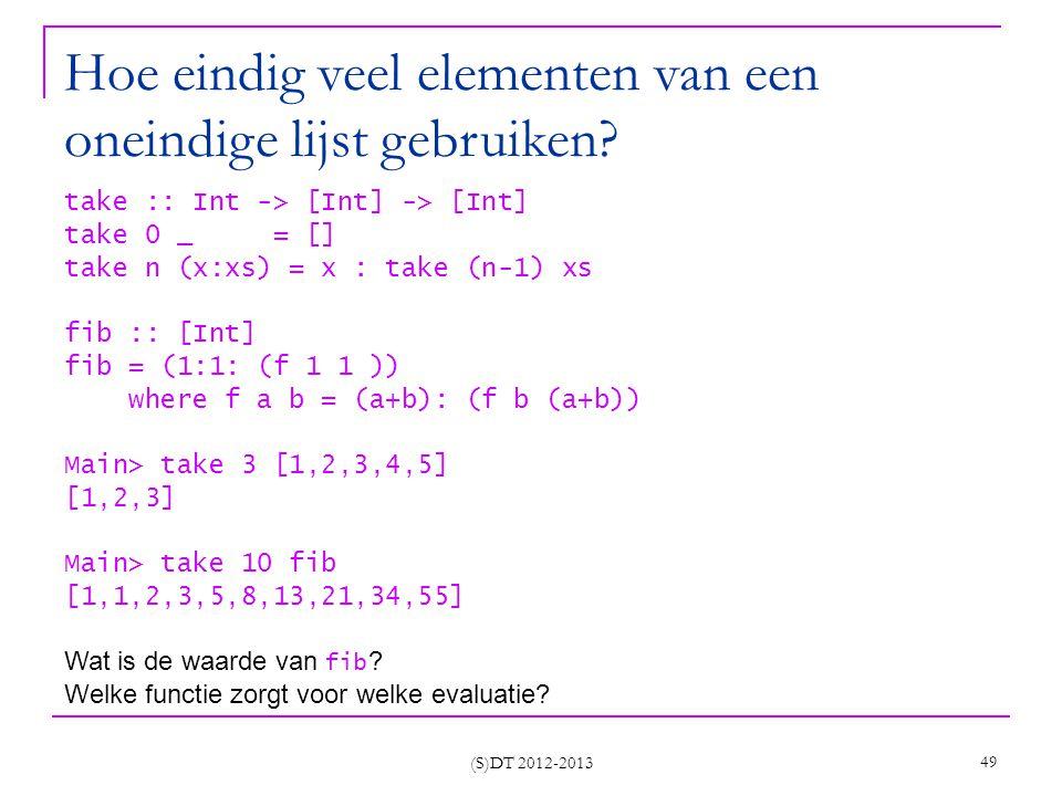 (S)DT 2012-2013 49 Hoe eindig veel elementen van een oneindige lijst gebruiken.