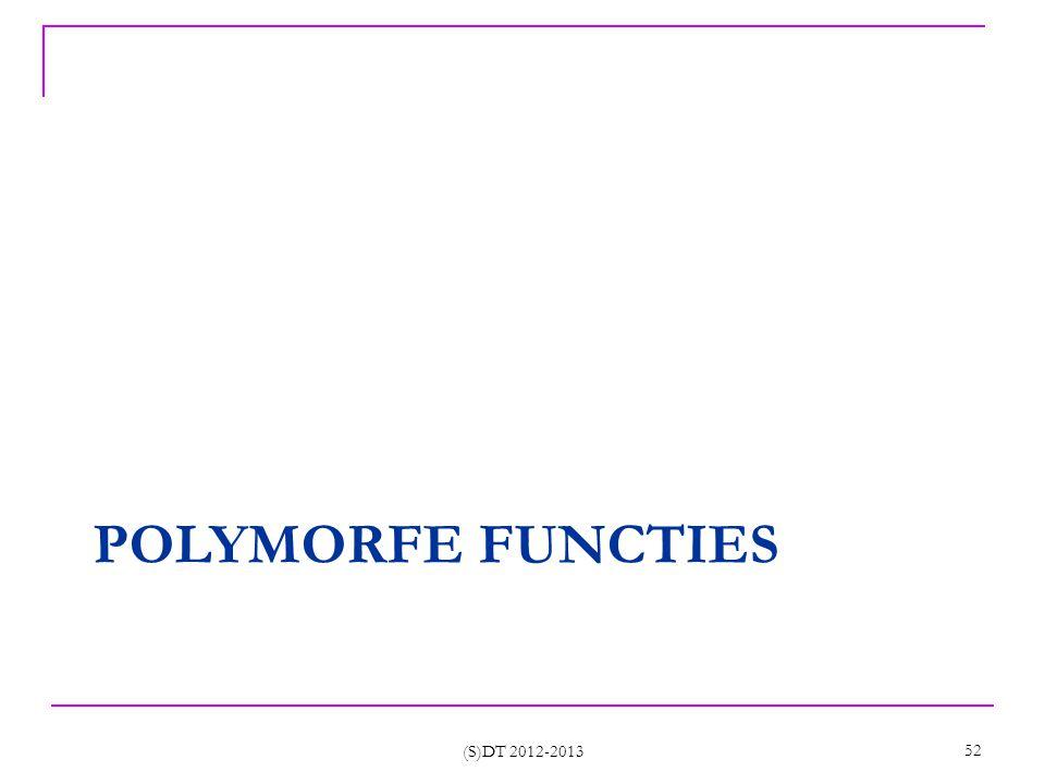 POLYMORFE FUNCTIES (S)DT 2012-2013 52