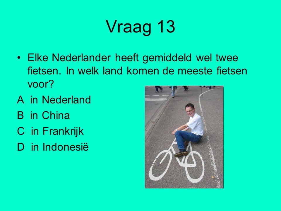 Vraag 13 Elke Nederlander heeft gemiddeld wel twee fietsen. In welk land komen de meeste fietsen voor? A in Nederland B in China C in Frankrijk D in I