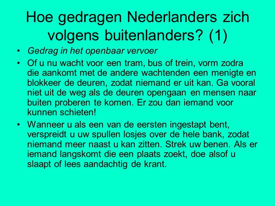 Hoe gedragen Nederlanders zich volgens buitenlanders? (1) Gedrag in het openbaar vervoer Of u nu wacht voor een tram, bus of trein, vorm zodra die aan