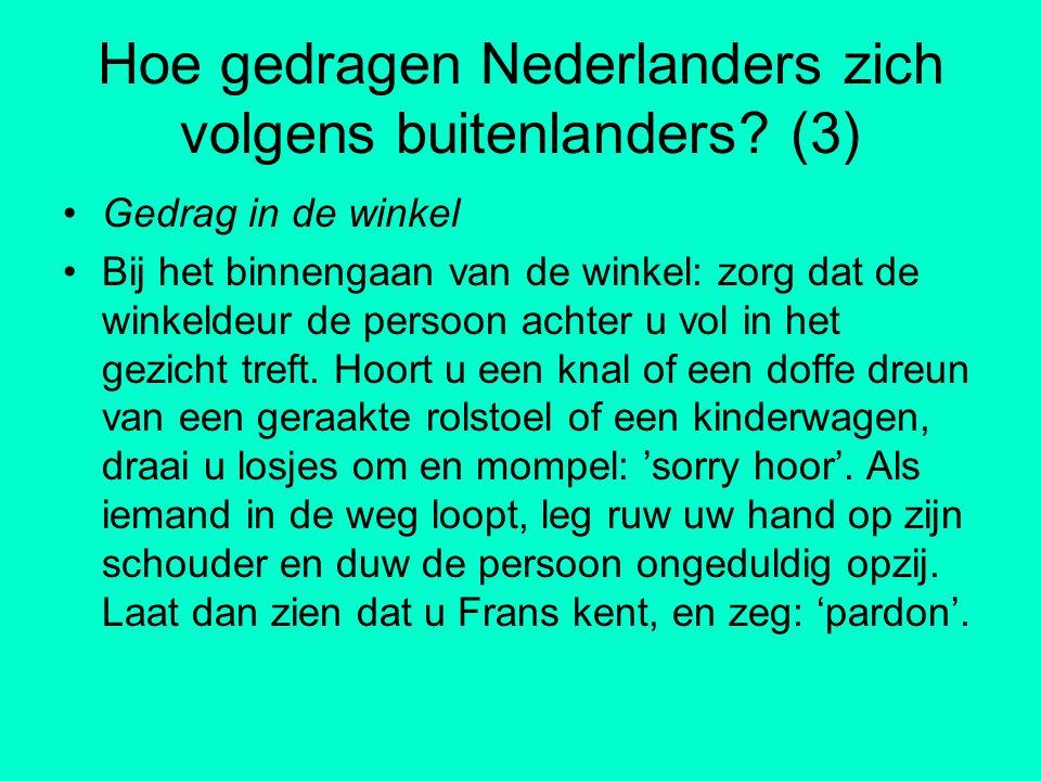 Hoe gedragen Nederlanders zich volgens buitenlanders? (3) Gedrag in de winkel Bij het binnengaan van de winkel: zorg dat de winkeldeur de persoon acht