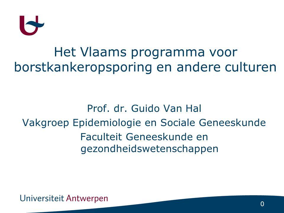 0 Het Vlaams programma voor borstkankeropsporing en andere culturen Prof. dr. Guido Van Hal Vakgroep Epidemiologie en Sociale Geneeskunde Faculteit Ge