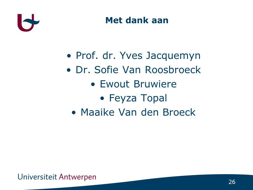 26 Met dank aan Prof. dr. Yves Jacquemyn Dr. Sofie Van Roosbroeck Ewout Bruwiere Feyza Topal Maaike Van den Broeck