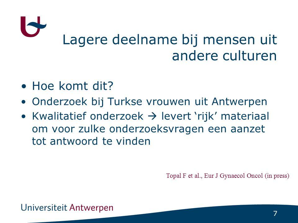 7 Lagere deelname bij mensen uit andere culturen Hoe komt dit? Onderzoek bij Turkse vrouwen uit Antwerpen Kwalitatief onderzoek  levert 'rijk' materi