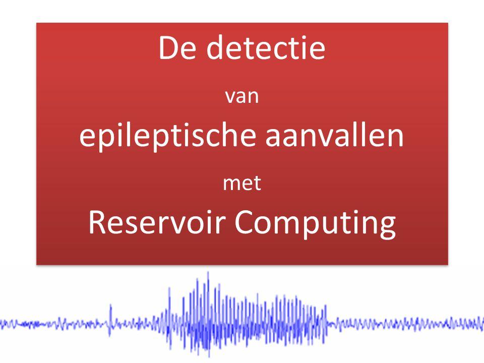 De detectie van epileptische aanvallen met Reservoir Computing