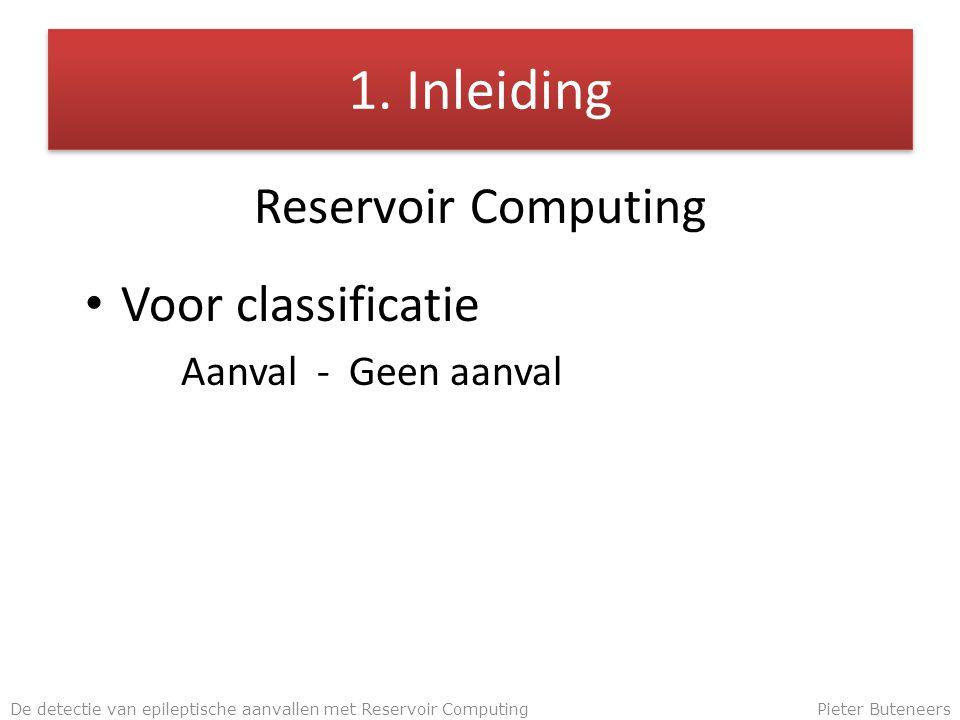 1. Inleiding Reservoir Computing Voor classificatie Aanval - Geen aanval De detectie van epileptische aanvallen met Reservoir ComputingPieter Buteneer