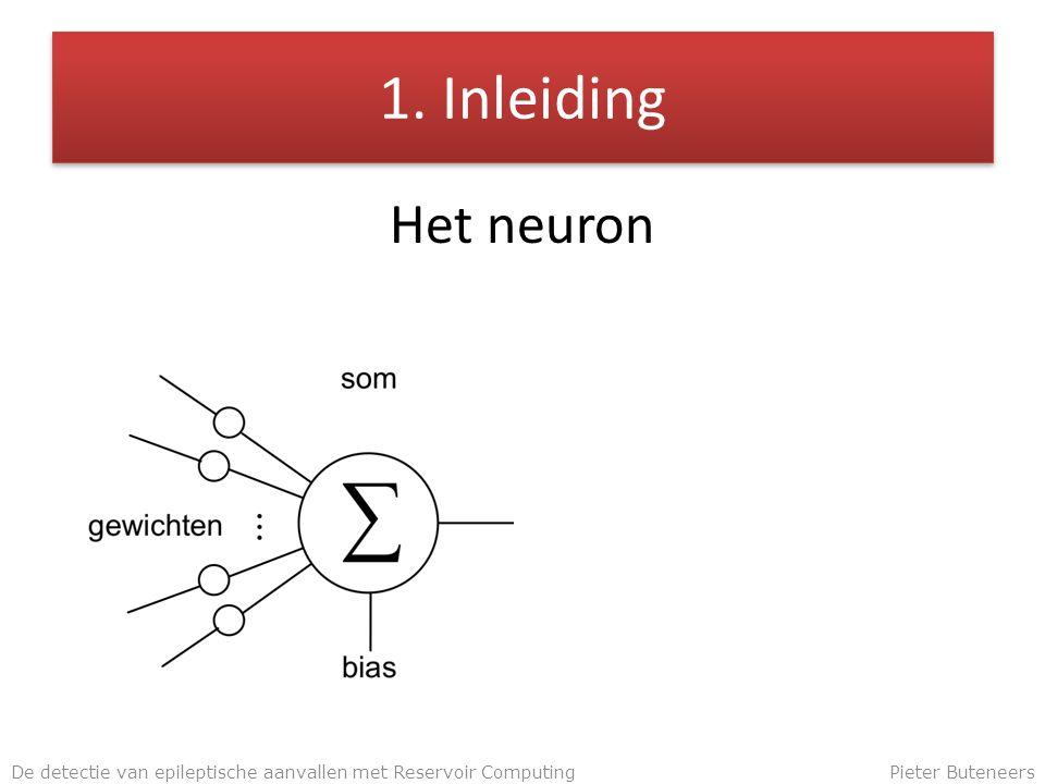 1. Inleiding Het neuron De detectie van epileptische aanvallen met Reservoir ComputingPieter Buteneers