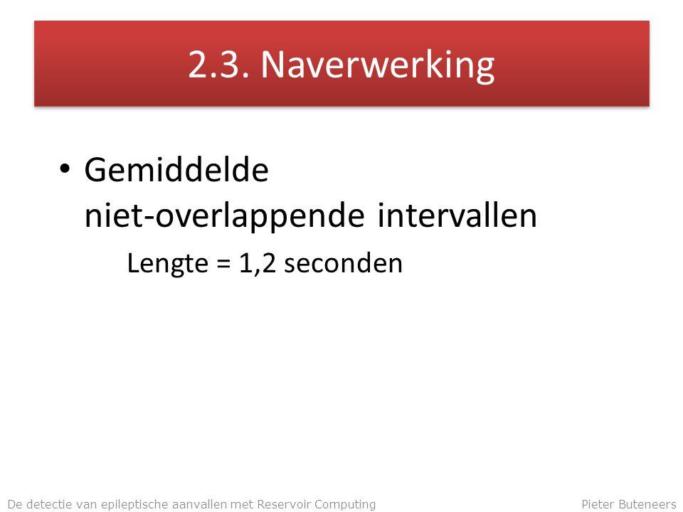 2.3. Naverwerking Gemiddelde niet-overlappende intervallen Lengte = 1,2 seconden De detectie van epileptische aanvallen met Reservoir ComputingPieter