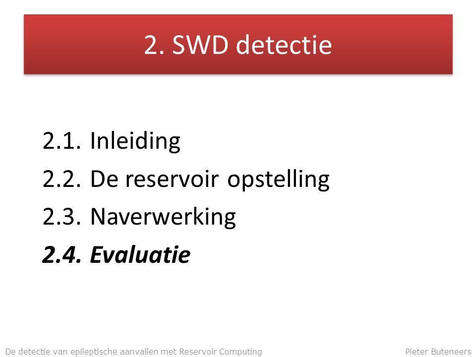 2. SWD detectie 2.1.Inleiding 2.2.De reservoir opstelling 2.3.Naverwerking 2.4.Evaluatie De detectie van epileptische aanvallen met Reservoir Computin