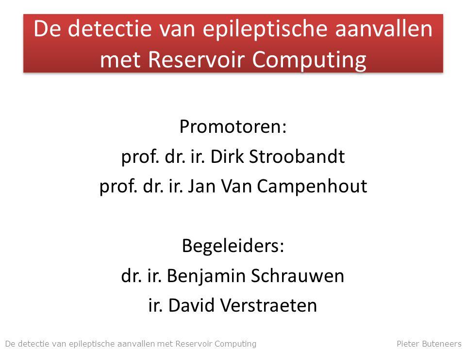 De detectie van epileptische aanvallen met Reservoir Computing Promotoren: prof.