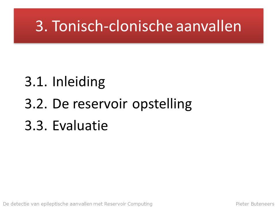 3. Tonisch-clonische aanvallen 3.1.Inleiding 3.2.De reservoir opstelling 3.3.Evaluatie De detectie van epileptische aanvallen met Reservoir ComputingP