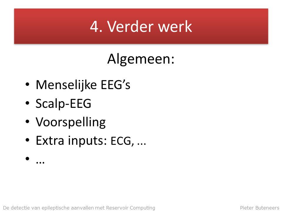 4. Verder werk Algemeen: Menselijke EEG's Scalp-EEG Voorspelling Extra inputs: ECG,...