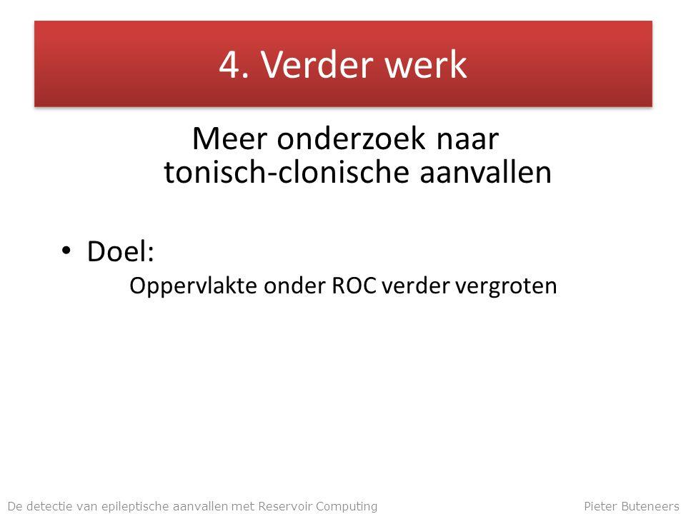 4. Verder werk Meer onderzoek naar tonisch-clonische aanvallen Doel: Oppervlakte onder ROC verder vergroten De detectie van epileptische aanvallen met