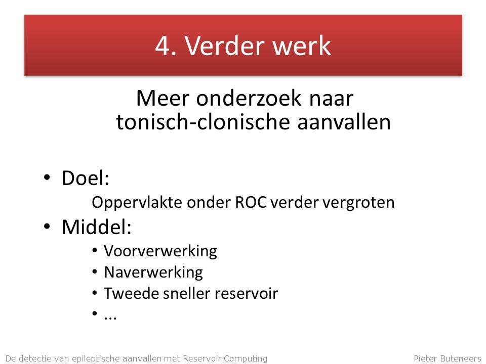 4. Verder werk Meer onderzoek naar tonisch-clonische aanvallen Doel: Oppervlakte onder ROC verder vergroten Middel: Voorverwerking Naverwerking Tweede