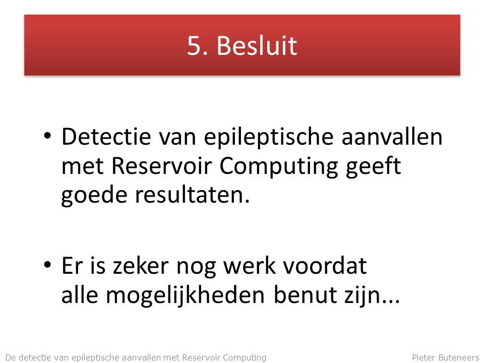 5. Besluit Detectie van epileptische aanvallen met Reservoir Computing geeft goede resultaten.