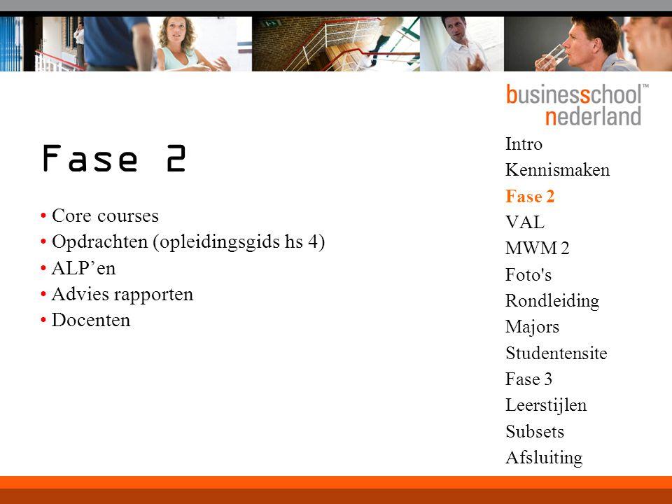 Intro Kennismaken Fase 2 VAL MWM 2 Foto s Rondleiding Majors Studentensite Fase 3 Leerstijlen Subsets Afsluiting Fase 2 Core courses Opdrachten (opleidingsgids hs 4) ALP'en Advies rapporten Docenten