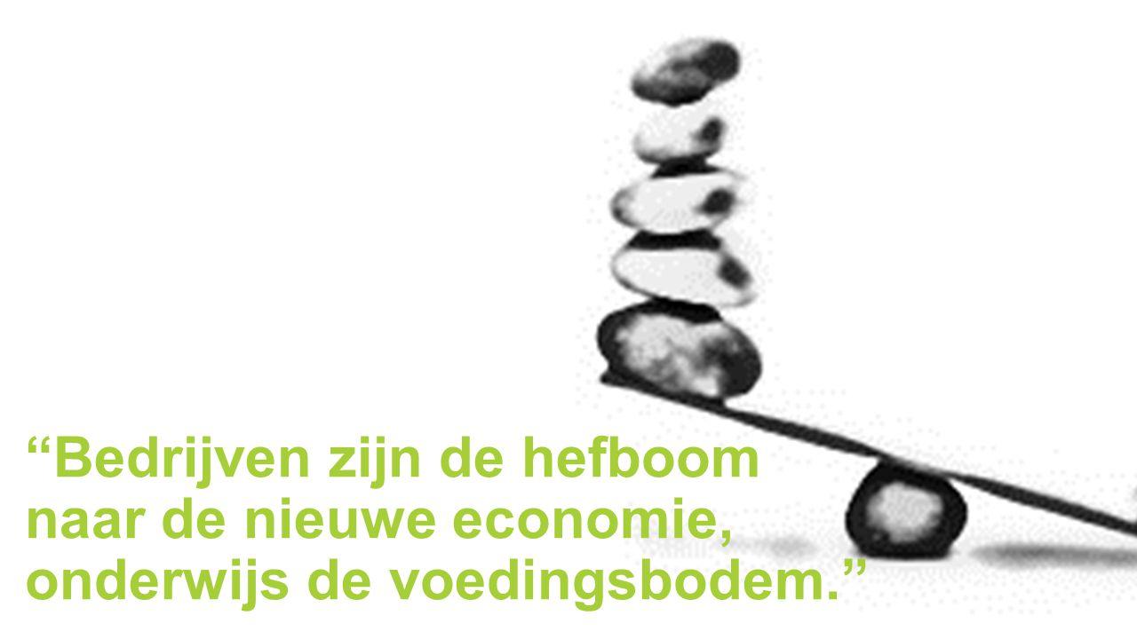 """""""Bedrijven zijn de hefboom naar de nieuwe economie, onderwijs de voedingsbodem."""""""
