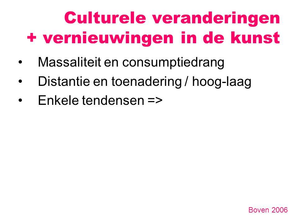 Massaliteit en consumptiedrang Distantie en toenadering / hoog-laag Enkele tendensen => Culturele veranderingen + vernieuwingen in de kunst Boven 2006