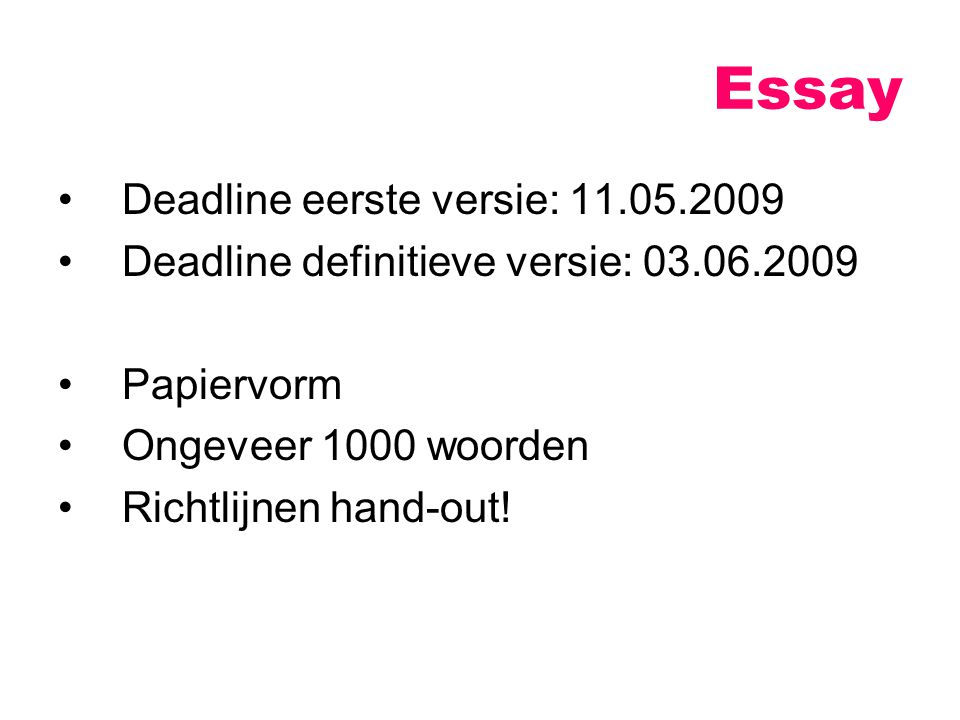 Deadline eerste versie: 11.05.2009 Deadline definitieve versie: 03.06.2009 Papiervorm Ongeveer 1000 woorden Richtlijnen hand-out.