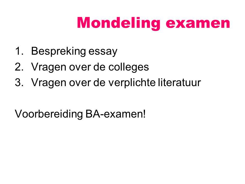 1.Bespreking essay 2.Vragen over de colleges 3.Vragen over de verplichte literatuur Voorbereiding BA-examen.