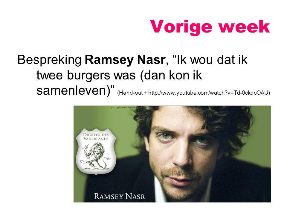 Bespreking Ramsey Nasr, Ik wou dat ik twee burgers was (dan kon ik samenleven) (Hand-out + http://www.youtube.com/watch?v=Td-0ckqcOAU) Vorige week