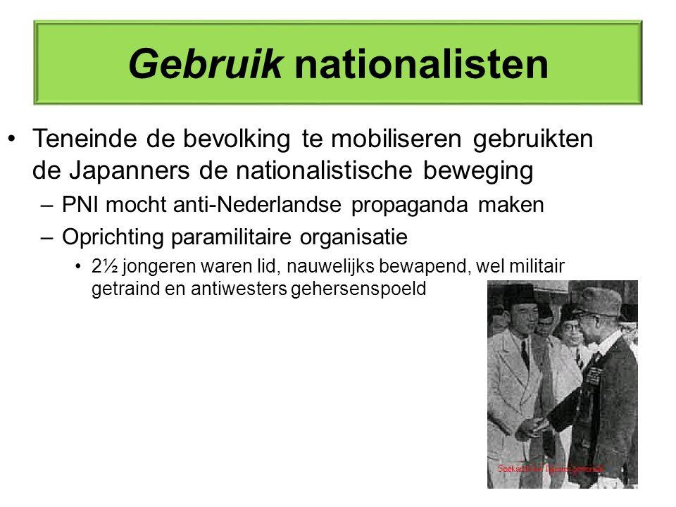 Gebruik nationalisten Teneinde de bevolking te mobiliseren gebruikten de Japanners de nationalistische beweging –PNI mocht anti-Nederlandse propaganda