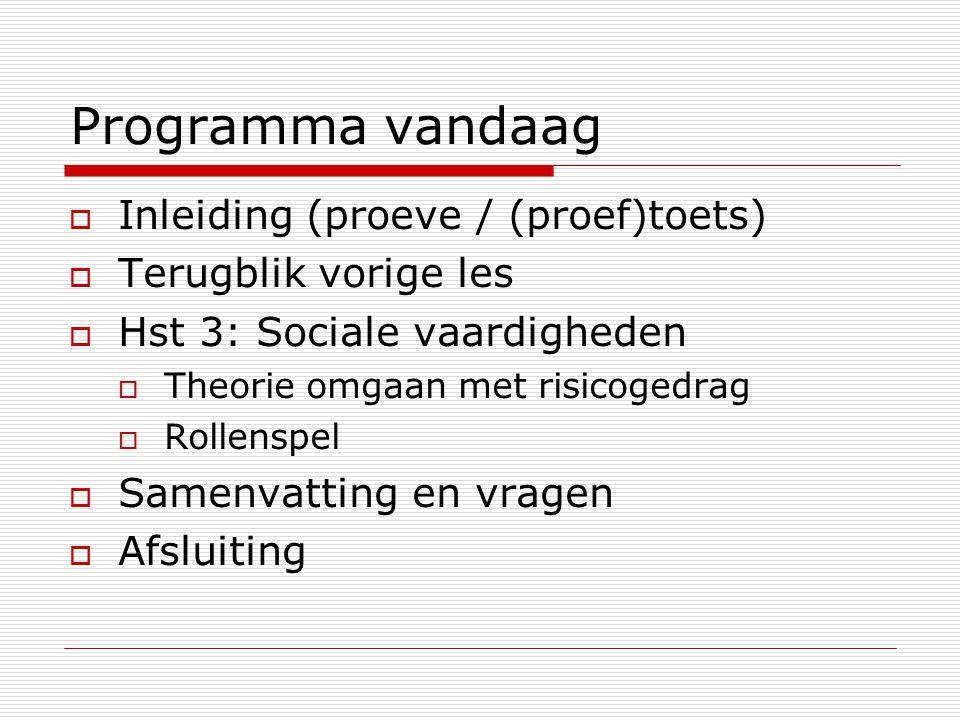Programma vandaag  Inleiding (proeve / (proef)toets)  Terugblik vorige les  Hst 3: Sociale vaardigheden  Theorie omgaan met risicogedrag  Rollenspel  Samenvatting en vragen  Afsluiting