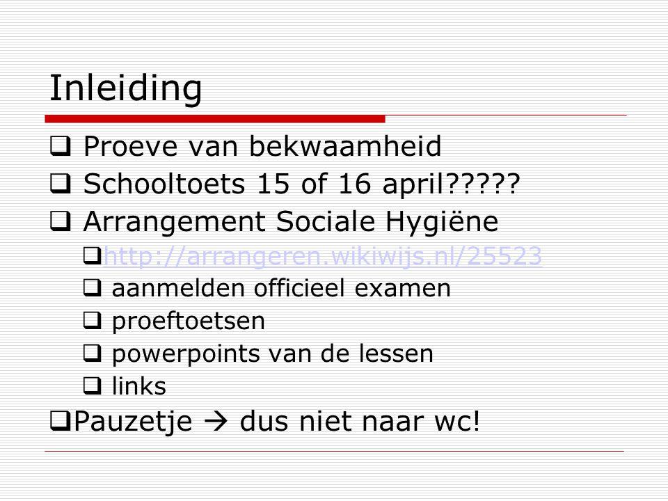 Inleiding  Proeve van bekwaamheid  Schooltoets 15 of 16 april?????  Arrangement Sociale Hygiëne  http://arrangeren.wikiwijs.nl/25523 http://arrang