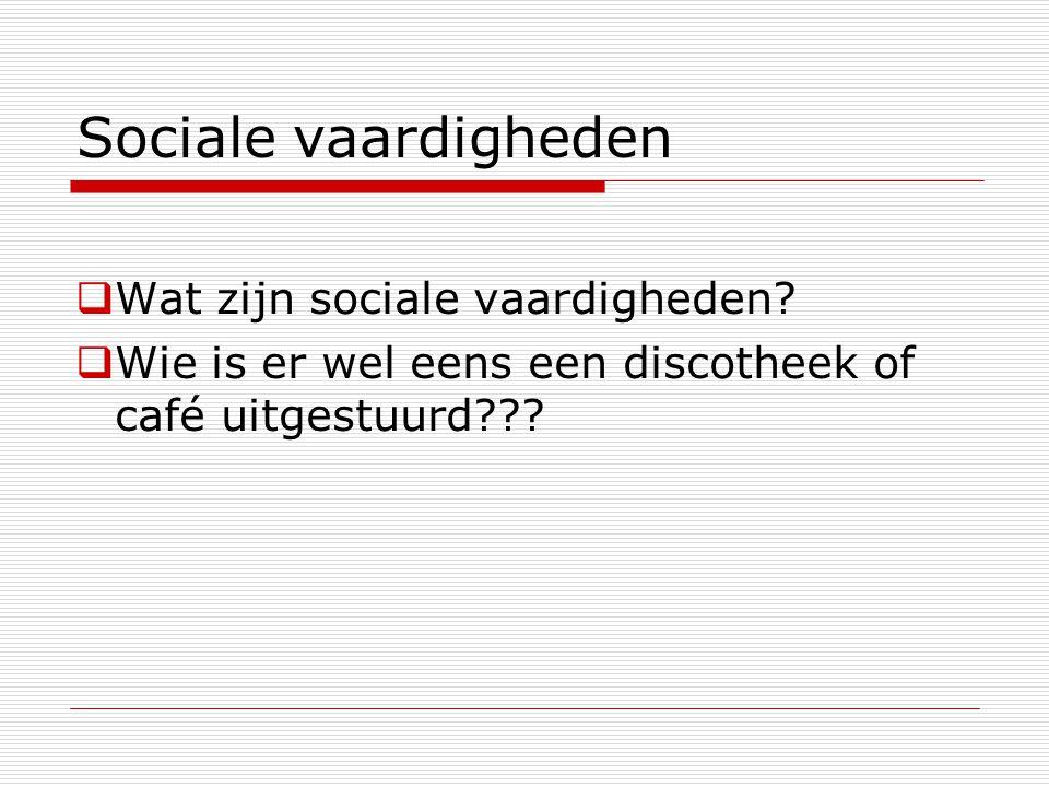 Sociale vaardigheden  Wat zijn sociale vaardigheden?  Wie is er wel eens een discotheek of café uitgestuurd???