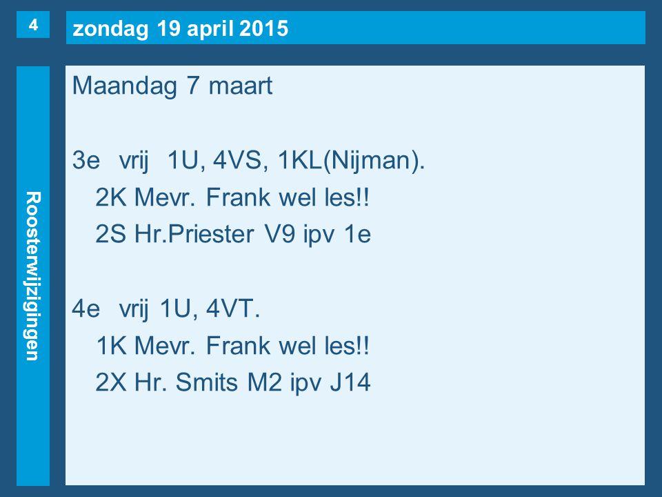zondag 19 april 2015 Roosterwijzigingen Maandag 7 maart 3evrij1U, 4VS, 1KL(Nijman).