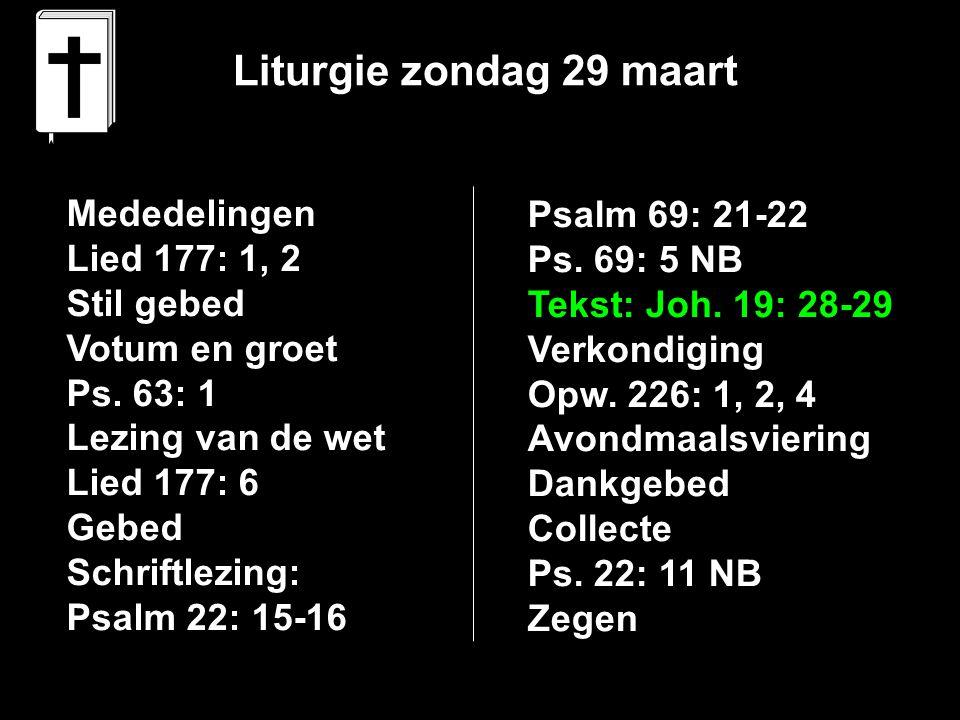 Liturgie zondag 29 maart Mededelingen Lied 177: 1, 2 Stil gebed Votum en groet Ps.