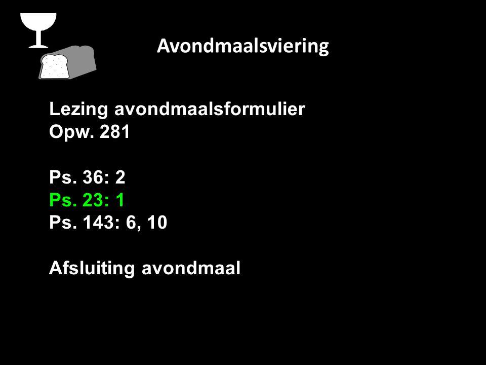 Avondmaalsviering Lezing avondmaalsformulier Opw. 281 Ps.