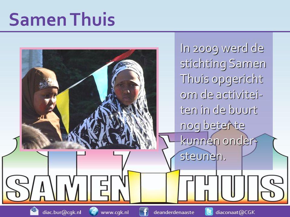 diac.bur@cgk.nl www.cgk.nl deanderdenaaste diaconaat@CGK In 2009 werd de stichting Samen Thuis opgericht om de activitei- ten in de buurt nog beter te