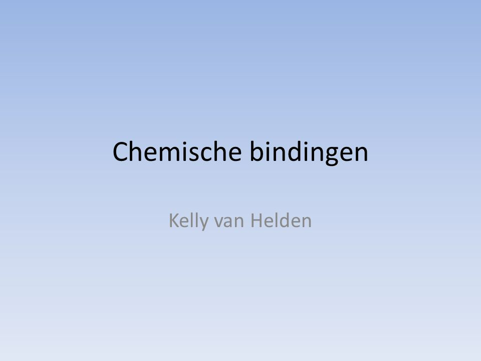 Chemische bindingen Kelly van Helden