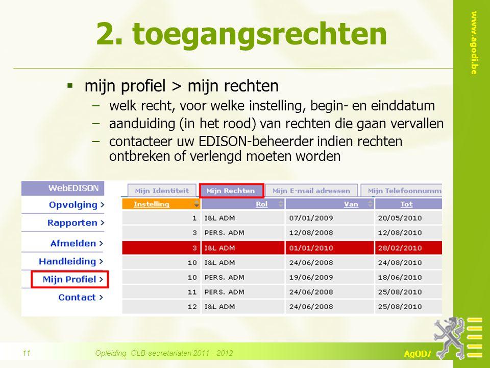 www.agodi.be AgODi  mijn profiel > mijn rechten −welk recht, voor welke instelling, begin- en einddatum −aanduiding (in het rood) van rechten die gaa