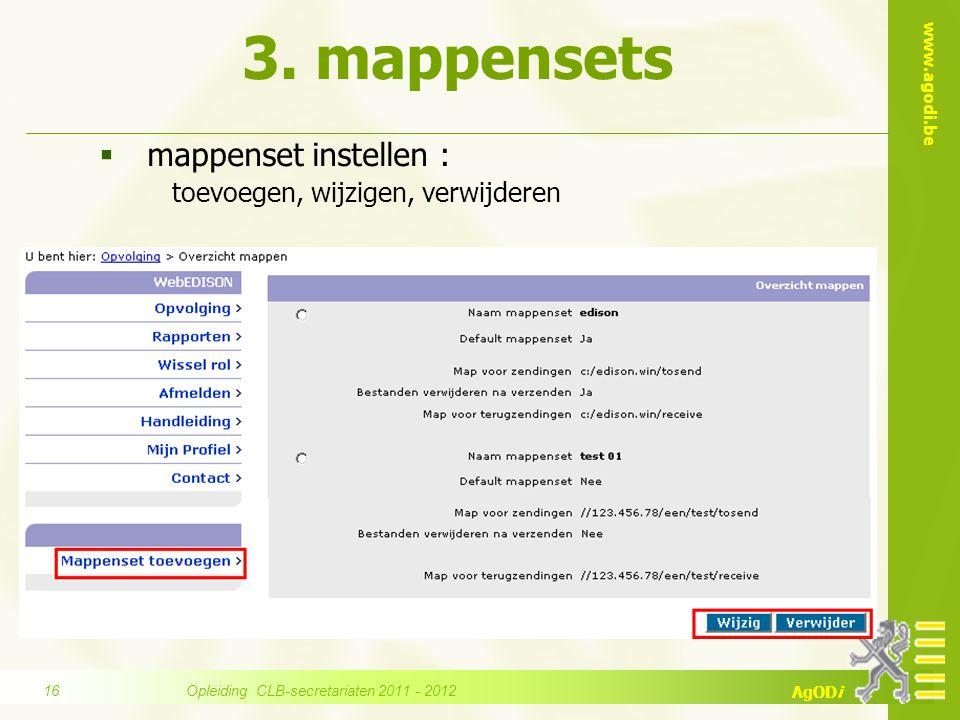 www.agodi.be AgODi 3. mappensets  mappenset instellen : toevoegen, wijzigen, verwijderen Opleiding CLB-secretariaten 2011 - 2012 16