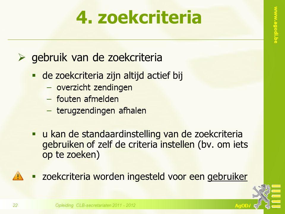 www.agodi.be AgODi 4. zoekcriteria  gebruik van de zoekcriteria  de zoekcriteria zijn altijd actief bij −overzicht zendingen −fouten afmelden −terug