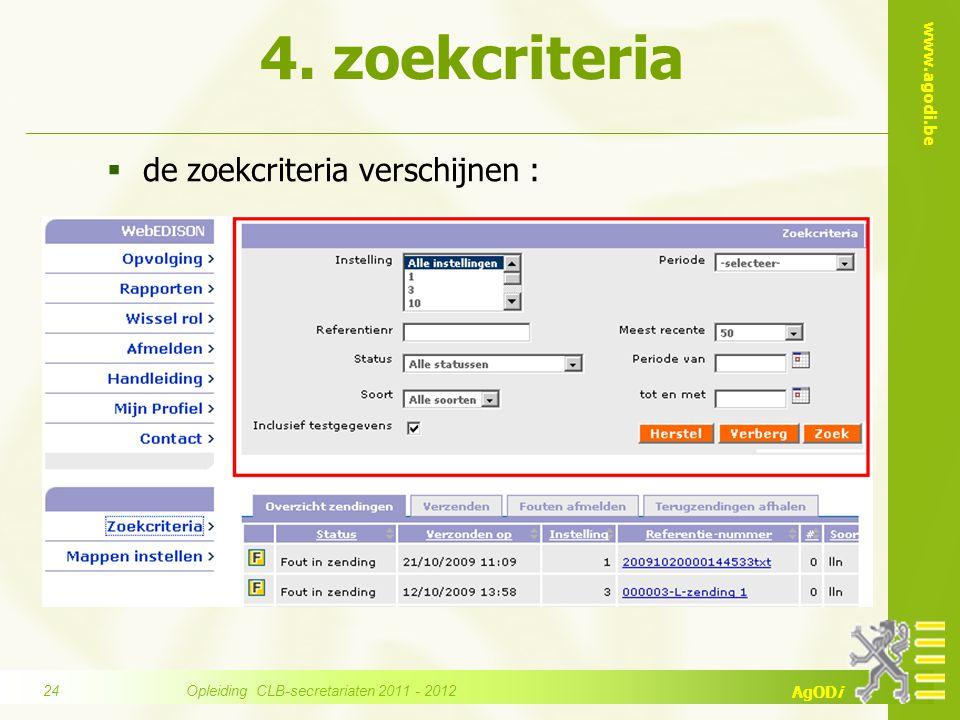www.agodi.be AgODi 4. zoekcriteria  de zoekcriteria verschijnen : Opleiding CLB-secretariaten 2011 - 2012 24