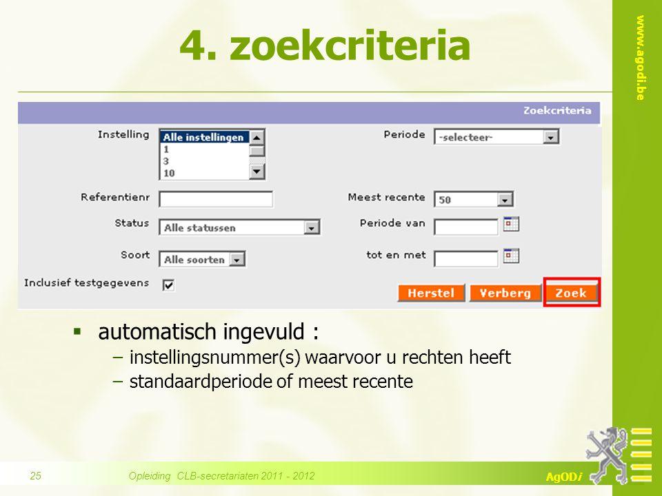 www.agodi.be AgODi 4. zoekcriteria  automatisch ingevuld : −instellingsnummer(s) waarvoor u rechten heeft −standaardperiode of meest recente Opleidin